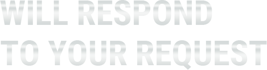 WILL RESPOND TO YOUR REQUEST